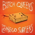 BITCH QUEENS / LOMBEGO SURFERS - BITCH FIGHT